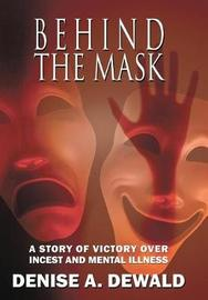 Behind the Mask by Denise a Dewald
