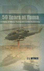 50 Years at Yuma by J L Wymer