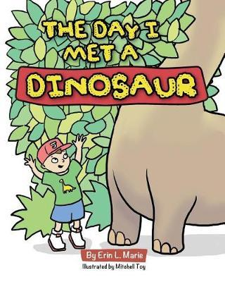 The Day I Met a Dinosaur by Erin L Marie