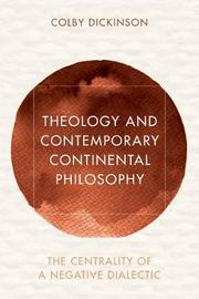 Theology and Contemporary Continental Philosophy by Colby Dickinson