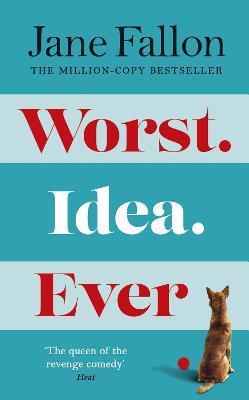 Worst Idea Ever by Jane Fallon