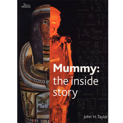 Mummy: The Inside Story by John H. Taylor