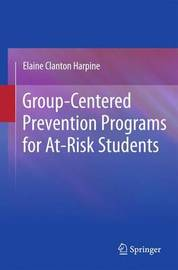 Group-Centered Prevention Programs for At-Risk Students by Elaine Clanton Harpine