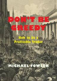 Don't Be Greedy by Michael Fowler