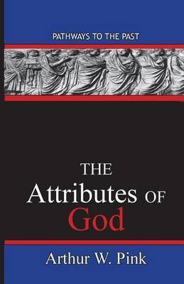 The Attributes of God by Arthur Washington Pink
