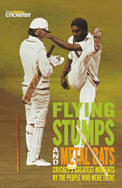 Flying Stumps and Metal Bats: Cricket's Greatest Moments by the People Who Were There by Wisden Cricketer's Almanack image