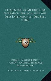 Elementargeometrie Zum Gebrauch Fur Schulen Aus Dem Lateinischen Des Seel (1789) by Johann August Ernesti