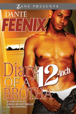 Diary of a 12-Inch Brotha by Dante Feenix