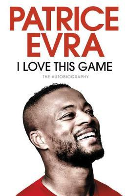 I Love This Game by Patrice Evra