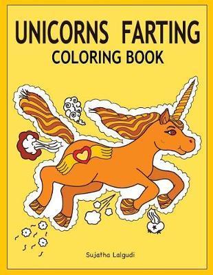 Unicorns Farting Coloring Book by Sujatha Lalgudi