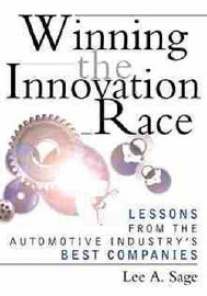 Winning the Innovation Race: Lessons from the Automotive Industry's Best Companies by Lee A. Sage image