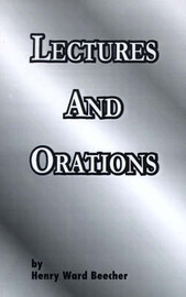 Lectures and Orations by Henry Ward Beecher image