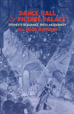 Dance Hall and Picture Palace: Sydney's Romance with Modernity by Jill Julius Matthews image