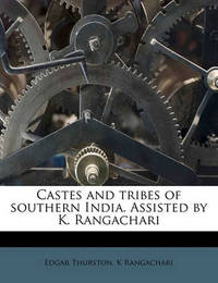 Castes and Tribes of Southern India. Assisted by K. Rangachari Volume 1 by Edgar Thurston