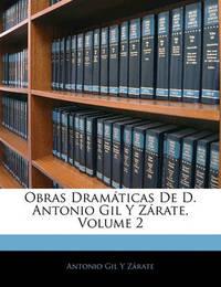 Obras Dramticas de D. Antonio Gil y Zrate, Volume 2 by Antonio Gil y Zrate