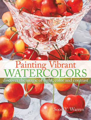 Painting Vibrant Watercolors: Discover the Magic of Light, Color and Contrast by Soon Y. Warren image