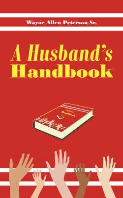 A Husband's Handbook by Wayne Allen Peterson Sr