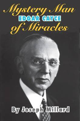 Edgar Cayce Mystery Man of Miracles by Joseph Millard