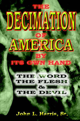 The Decimation Of America By Its Own Hand by John L Harris Sr.