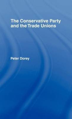 The Conservative Party and the Trade Unions by Peter Dorey image