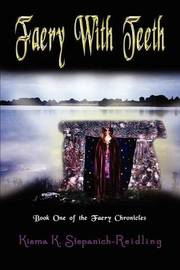 Faery with Teeth: Book One of the Faery Chronicles by Kisma K. Stepanich-Reidling image