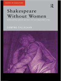 Shakespeare Without Women by Dympna Callaghan