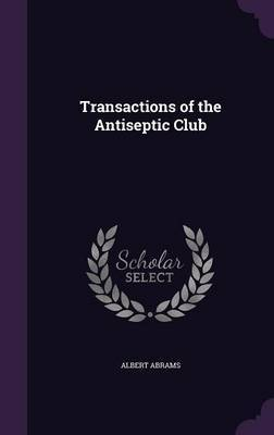Transactions of the Antiseptic Club by Albert Abrams image