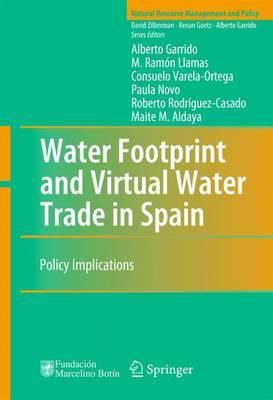 Water Footprint and Virtual Water Trade in Spain by Alberto Garrido