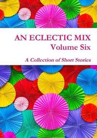 An Eclectic Mix - Volume Six by Edited by Lindsay Fairgrieve image