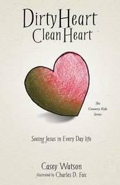 Dirty Heart Clean Heart by Casey Watson