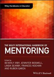 The Wiley Handbook of Mentoring by Beverly Irby
