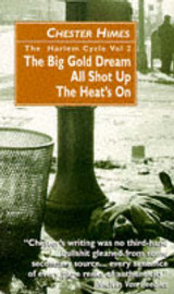 """The Harlem Cycle: v.2: """"Big Gold Dream"""", """"All Shot Up"""", """"Heat's on"""" by Chester Himes image"""