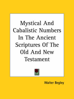 Mystical and Cabalistic Numbers in the Ancient Scriptures of the Old and New Testament by Walter Begley image