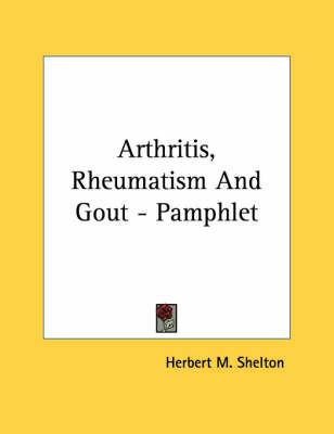 Arthritis, Rheumatism and Gout - Pamphlet by Herbert M Shelton image
