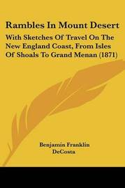 Rambles In Mount Desert: With Sketches Of Travel On The New England Coast, From Isles Of Shoals To Grand Menan (1871) by Benjamin Franklin Decosta image