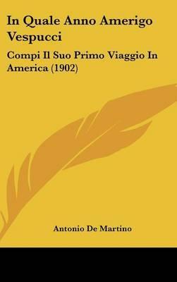 In Quale Anno Amerigo Vespucci: Compi Il Suo Primo Viaggio in America (1902) by Antonio De Martino image