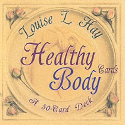 Healthy Body Cards: A Fifty Card Deck by Louise L. Hay