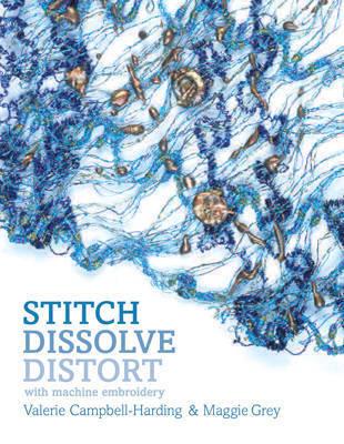 Stitch, Dissolve, Distort with Machine Embroidery by Maggie Grey