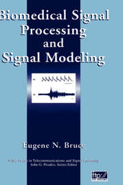 Biomedical Signal Processing and Signal Modeling by Eugene N. Bruce