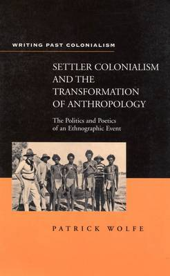 Settler Colonialism and the Transformation of Anthropology by Patrick G. Wolfe