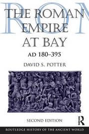 The Roman Empire at Bay, AD 180-395 by David S. Potter