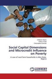 Social Capital Dimensions and Microcredit Influence on Poverty by Anyiro Chidozie