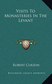 Visits to Monasteries in the Levant by Robert Curzon, Jr