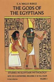 The Gods of the Egyptians, Volume 2 by Ernest Alfred Wallace Budge