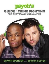 Psych's Guide to Crime Fighting for the Totally Unqualified by Shawn Spencer