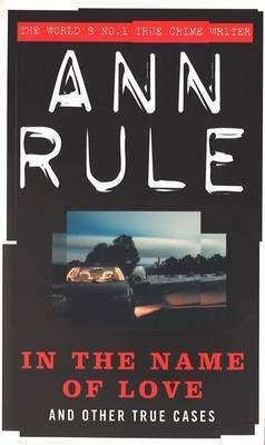 In The Name Of Love by Ann Rule