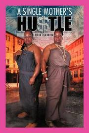 A Single Mother's Hu$tle by Ericka Blanding