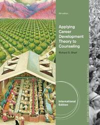 Applying Career Development Theory to Counseling, International Edition by Richard S Sharf