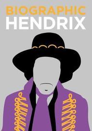 Biographic: Hendrix by Liz Flavell
