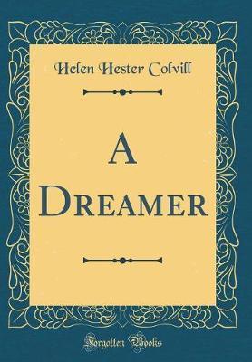 A Dreamer (Classic Reprint) by Helen Hester Colvill